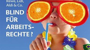 Blind für Arbeitsrechte? Im Visier: Orangensaft bei Edeka, Rewe, Lidl, Aldi & Co.